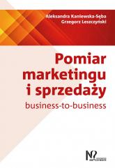 Pomiar marketingu i sprzedaży business-to-business - Kaniewska-Sęba Aleksandra, Leszczyński Grzego | mała okładka