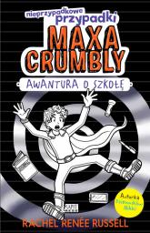 Nieprzypadkowe przypadki Maxa Crumbly. Awantura o szkołę - Rachel Renee Russel | mała okładka