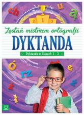 Dyktanda w klasach 1-3 Zostań mistrzem ortografii -  | mała okładka