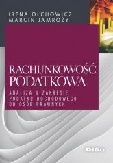 Rachunkowość podatkowa Analiza w zakresie podatku dochodowego od osób prawnych - Olchowicz Irena, Jamroży Maciej redakcja naukowa | mała okładka
