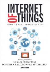 Internet of Things Nowy paradygmat rynku - Sułkowski Łukasz, Kaczorowska-Spychalska Domi | mała okładka