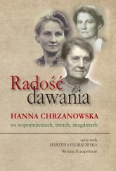 Radość dawania Hanna Chrzanowska we wspomnieniach, listach, anegdotach - Marzena Florkowska   mała okładka