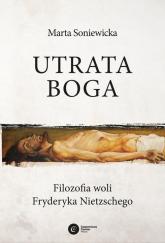 Utrata Boga Filozofia woli Fryderyka Nietzschego - Marta Soniewicka | mała okładka
