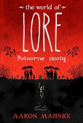 Lore Potworne istoty - Aaron Mahnke | mała okładka