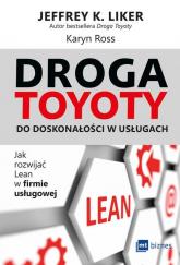 Droga Toyoty do doskonałości w usługach Jak rozwijać lean w firmie usługowej - Liker Jeffrey K., Ross Karyn   mała okładka