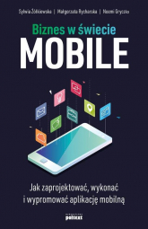 Biznes w świecie mobile Jak zaprojektować, wykonać i wypromować aplikację mobilną - Żółkiewska Sylwia, Rycharska Małgorzata, Gryczko Noemi | mała okładka