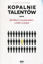 Kopalnie Talentów Jak odkryć i rozwinąć talent - u siebie i u innych - Rasmus Ankersen | mała okładka