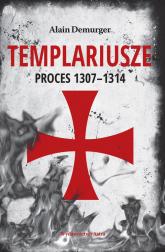 Templariusze Proces 1307-1314 - Alain Demurger   mała okładka