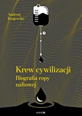 Krew cywilizacji Biografia ropy naftowej - Andrzej Krajewski | mała okładka