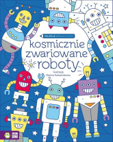Koloruję według klucza Kosmicznie zwariowane roboty - Urszula Pitura | mała okładka