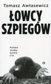 Łowcy szpiegów Polskie służby kontra CIA - Tomasz Awłasewicz | mała okładka