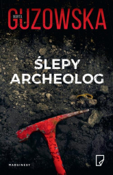 Ślepy archeolog - Marta Guzowska | mała okładka