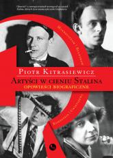 Artyści w cieniu Stalina opowieści biograficzne Eisenstein, Cwietajewa, Mandelsztam, Bułhakow - Piotr Kitrasiewicz | mała okładka
