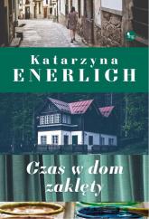 Czas w dom zaklęty - Katarzyna Enerlich | mała okładka