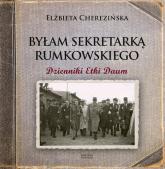 Byłam sekretarką Rumkowskiego Dzienniki Etki Daum - Elżbieta Cherezińska | mała okładka