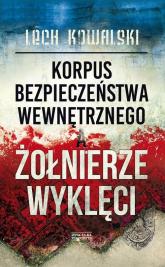 Korpus Bezpieczeństwa Wewnętrznego a Żołnierze Wyklęci Walka z podziemiem antykomunistycznym w latach 1944-1956 - Lech Kowalski | mała okładka