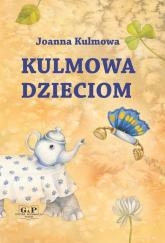 Kulmowa dzieciom - Joanna Kulmowa | mała okładka