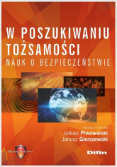 W poszukiwaniu tożsamości nauk o bezpieczeństwie - Piwowarski Juliusz, Gierszewski Janusz redakc | mała okładka