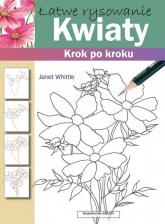 Łatwe rysowanie Kwiaty Krok po kroku - Janet Whittle   mała okładka