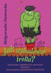 Jak wyhodować trolla - Małgorzata Nawrocka | mała okładka