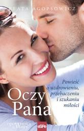 Oczy Pana Powieść o uzdrowieniu, przebaczeniu i szukaniu miłości - Beata Agopsowicz   mała okładka
