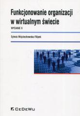 Funkcjonowanie organizacji w wirtualnym świecie - Sylwia Wojciechowska-Filipek | mała okładka