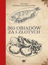 365 obiadów za pięć złotych - Lucyna Ćwierczakiewiczowa | mała okładka