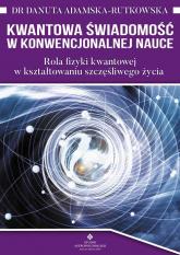 Kwantowa świadomość w konwencjonalnej nauce - Adamska Rutkowska Danuta | mała okładka