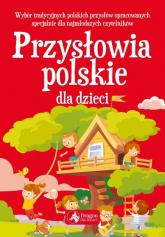 Przysłowia polskie dla dzieci - zbiorowe opracowanie | mała okładka