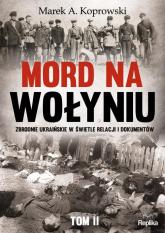 Mord na Wołyniu Tom 2 Zbrodnie ukraińskie w świetle relacji i dokumentów - Koprowski Marek A | mała okładka