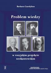 Problem wiedzy w rosyjskim projekcie neokantowskim - Barbara Czardybon | mała okładka