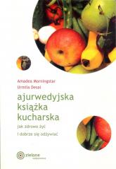 Ajurwedyjska książka kucharska Jak zdrowo żyć i dobrze się odżywiać - Morningstar Amadea, Desai Urmila   mała okładka
