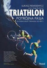 Triathlon Potrójna pasja od pierwszego treningu do mety - Łukasz Remisiewicz | mała okładka