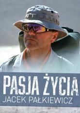 Pasja życia - Jacek Pałkiewicz | mała okładka