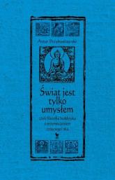 Świat jest tylko umysłem czyli filozofia buddyjska z przymrużeniem trzeciego oka - Artur Przybysławski | mała okładka