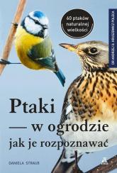 Ptaki w ogrodzie - jak je rozpoznawać - Strauss Daniela | mała okładka