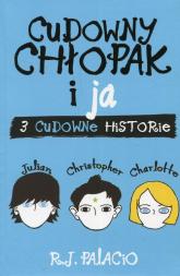 Cudowny chłopak i ja 3 cudowne historie - R.J Palacio | mała okładka