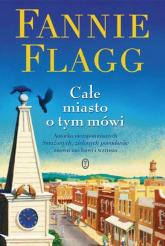 Całe miasto o tym mówi - Fannie Flagg | mała okładka