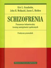 Schizofrenia Poznawczo-behawioralny trening umiejętności społecznych Praktyczny przewodnik - Granholm Eric, McQuaid John | mała okładka