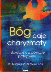 Bóg daje charyzmaty rekolekcje o wspólnocie i posługiwaniu - Michał Olszewski | mała okładka
