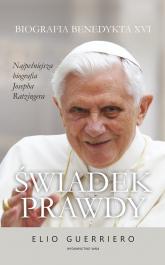Świadek prawdy Biografia Benedykta XVI - Elio Guerriero | mała okładka