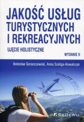 Jakość usług turystycznych i rekreacyjnych Ujęcie holistyczne - Goranczewski Bolesław, Szeliga-Kowalczyk Anna | mała okładka