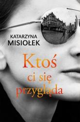 Ktoś ci się przygląda - Katarzyna Misiołek | mała okładka
