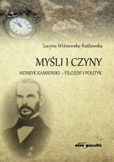 Myśli i czyny Henryk Kamieński-filozof i polityk - Lucyna Wiśniewska-Rutkowska   mała okładka