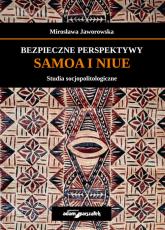 Bezpieczne perspektywy Samoa i Niue Studia socjopolitologiczne - Mirosława Jaworowska | mała okładka