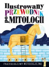 Ilustrowany przewodnik po mitologii Frazeologizmy mitologiczne - Dorota Nosowska | mała okładka