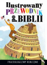 Ilustrowany przewodnik po Biblii Frazeologizmy biblijne - Dorota Nosowska | mała okładka