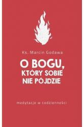 O Bogu który sobie nie pójdzie medytacje w codzienności - Marcin Godawa | mała okładka