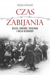 Czas zabijania Bełżec, Sobibór, Treblinka i akcja Reinhardt - Lehnsteadt Stephan | mała okładka