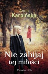 Nie zabijaj tej miłości - Anna Karpińska | mała okładka